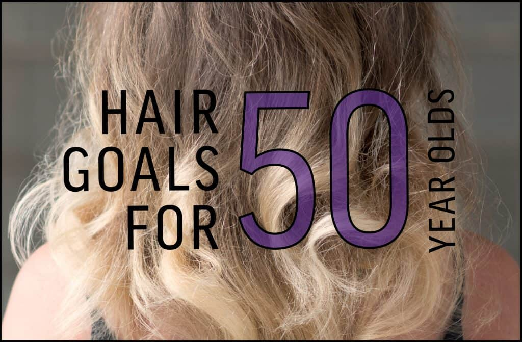 Hair Goals for 50 Year Olds Blog Post Graphic