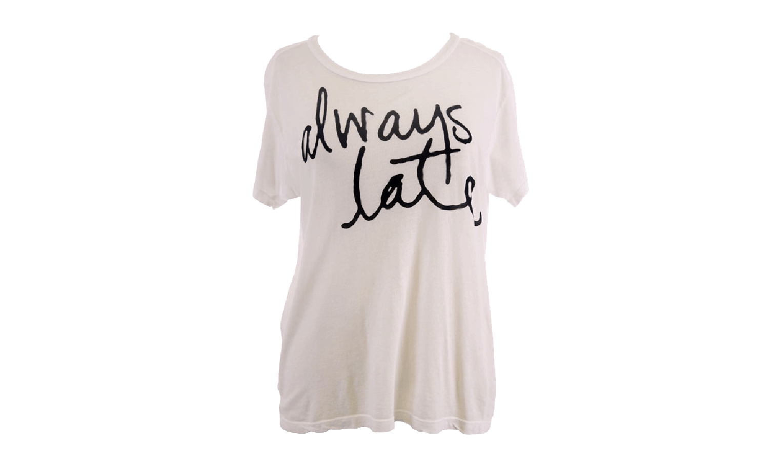 "An off-white tshirt that says ""Always Late"" in a cursive black font"
